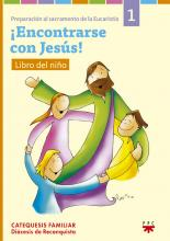 Encontrarse con Jesús -Catequesis familiar comunion libro niño 1 . EDICIÓN UNIFICADA